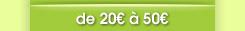 entre 20 et 50 euros